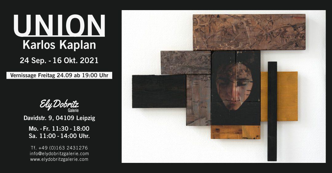 UNION Soloausstellung von Karlos Kaplan